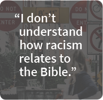 I don't understand how racism relates to the Bible.