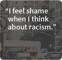 I feel shame when I think about racism.