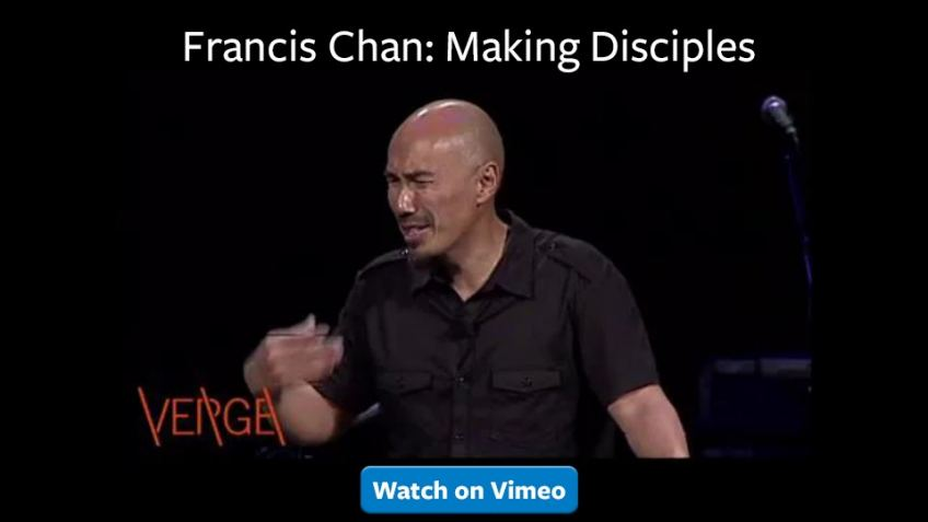 Francis Chan – How Not to Make Disciples