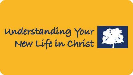 1. Understanding Your New Life In Christ